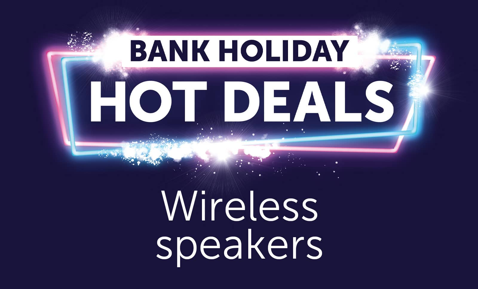 Bank Holiday - Wireless speakers