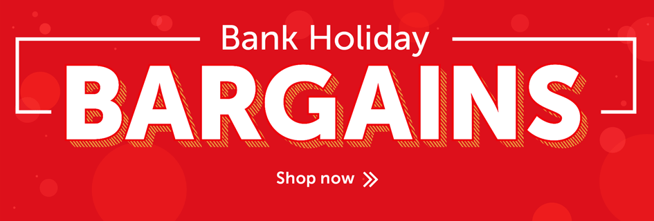 Bank Holiday Bargains