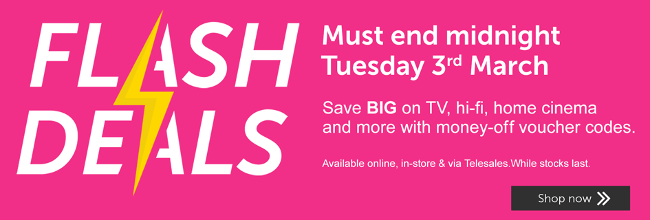 Flash Deals - Save BIG on TV, hi-fi, home cinemaand more with money-off voucher codes