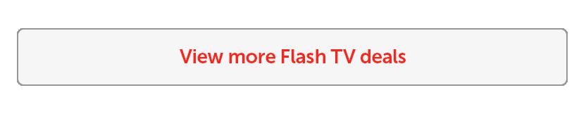 View more Flash TV deals - 25Feb-01Mar21